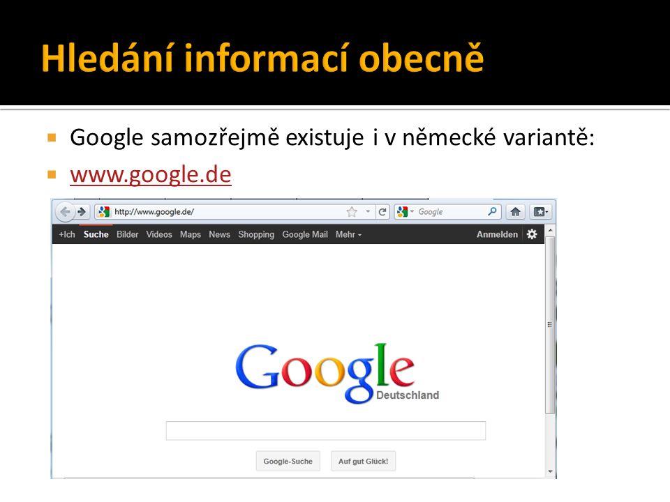  Google samozřejmě existuje i v německé variantě:  www.google.de www.google.de
