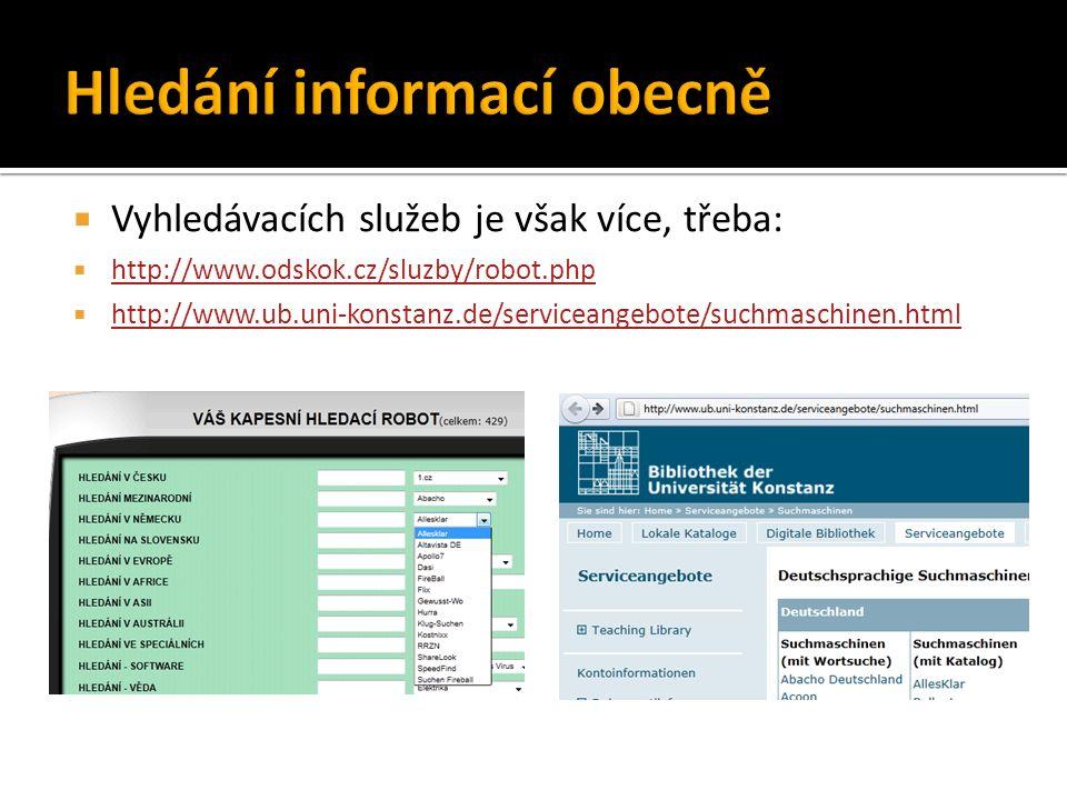  Vyhledávacích služeb je však více, třeba:  http://www.odskok.cz/sluzby/robot.php http://www.odskok.cz/sluzby/robot.php  http://www.ub.uni-konstanz.de/serviceangebote/suchmaschinen.html http://www.ub.uni-konstanz.de/serviceangebote/suchmaschinen.html