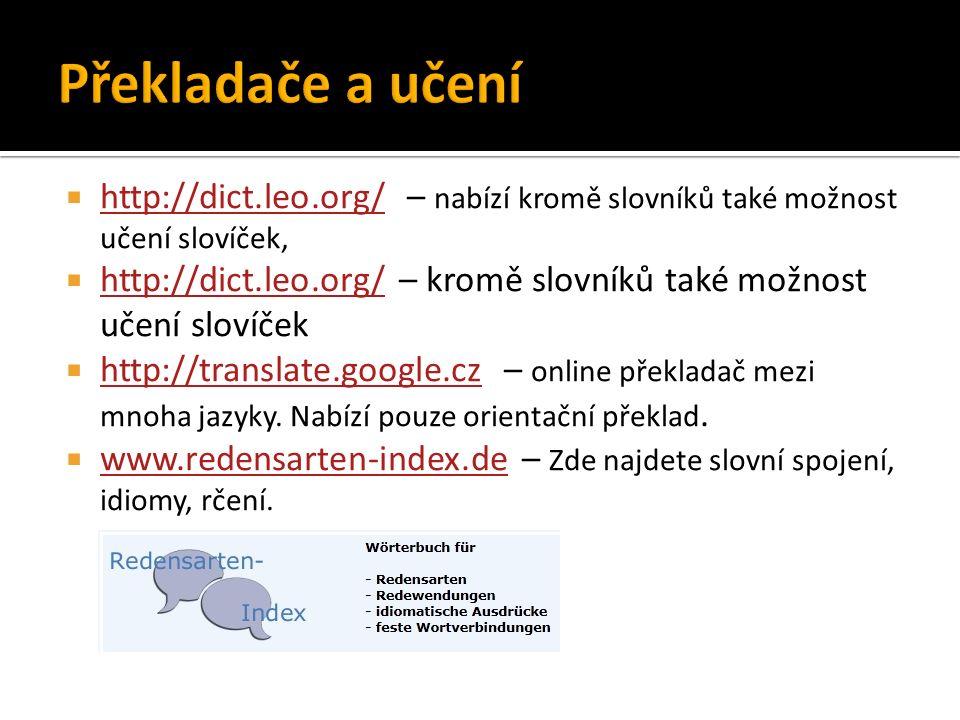  http://dict.leo.org/ – nabízí kromě slovníků také možnost učení slovíček, http://dict.leo.org/  http://dict.leo.org/ – kromě slovníků také možnost učení slovíček http://dict.leo.org/  http://translate.google.cz – online překladač mezi mnoha jazyky.