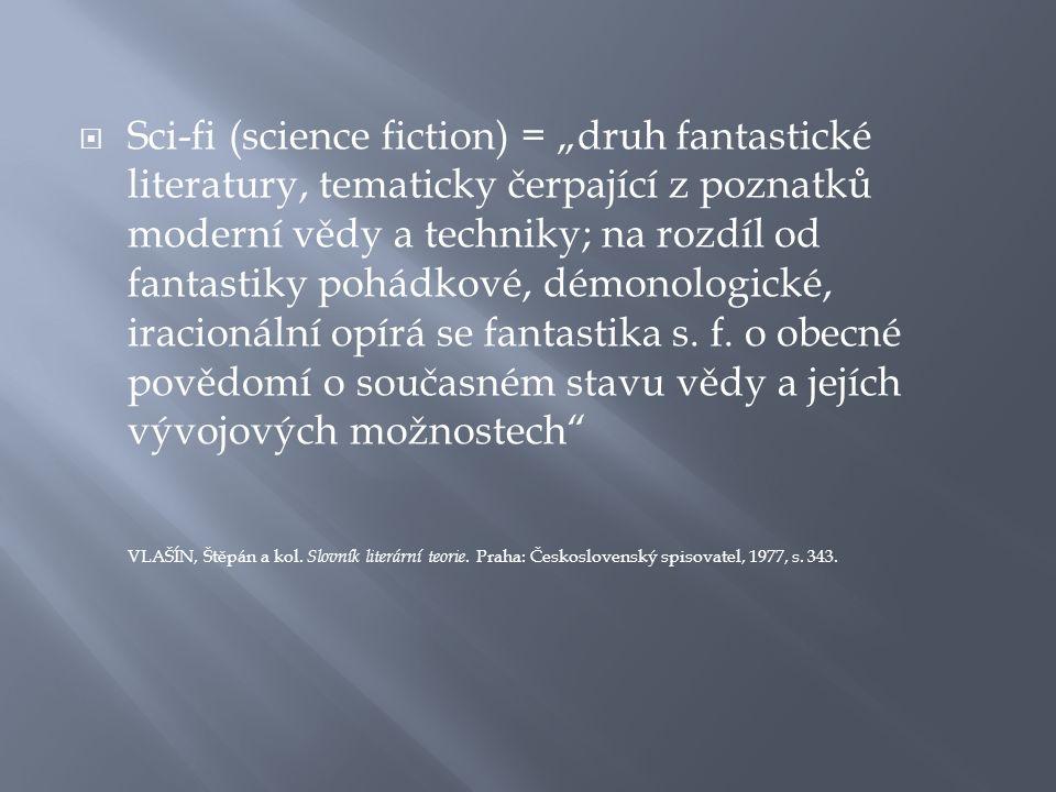 """ Sci-fi (science fiction) = """"druh fantastické literatury, tematicky čerpající z poznatků moderní vědy a techniky; na rozdíl od fantastiky pohádkové, démonologické, iracionální opírá se fantastika s."""