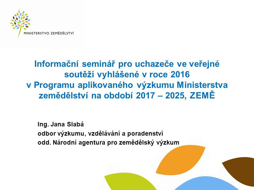 Informační seminář pro uchazeče ve veřejné soutěži vyhlášené v roce 2016 v Programu aplikovaného výzkumu Ministerstva zemědělství na období 2017 – 2025, ZEMĚ Ing.