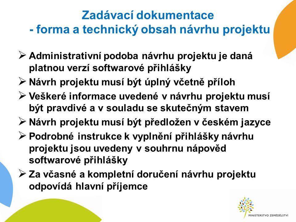 Zadávací dokumentace - forma a technický obsah návrhu projektu  Administrativní podoba návrhu projektu je daná platnou verzí softwarové přihlášky  Návrh projektu musí být úplný včetně příloh  Veškeré informace uvedené v návrhu projektu musí být pravdivé a v souladu se skutečným stavem  Návrh projektu musí být předložen v českém jazyce  Podrobné instrukce k vyplnění přihlášky návrhu projektu jsou uvedeny v souhrnu nápověd softwarové přihlášky  Za včasné a kompletní doručení návrhu projektu odpovídá hlavní příjemce