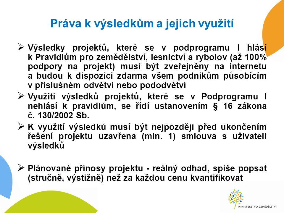 Práva k výsledkům a jejich využití  Výsledky projektů, které se v podprogramu I hlásí k Pravidlům pro zemědělství, lesnictví a rybolov (až 100% podpo