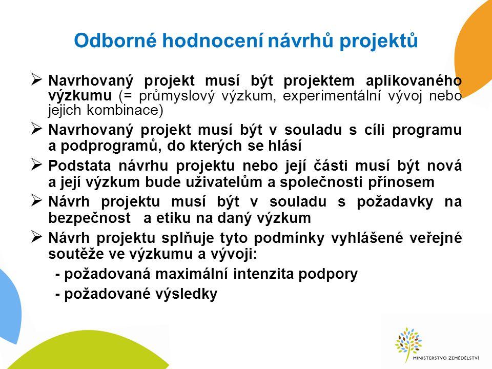 Odborné hodnocení návrhů projektů  Navrhovaný projekt musí být projektem aplikovaného výzkumu (= průmyslový výzkum, experimentální vývoj nebo jejich
