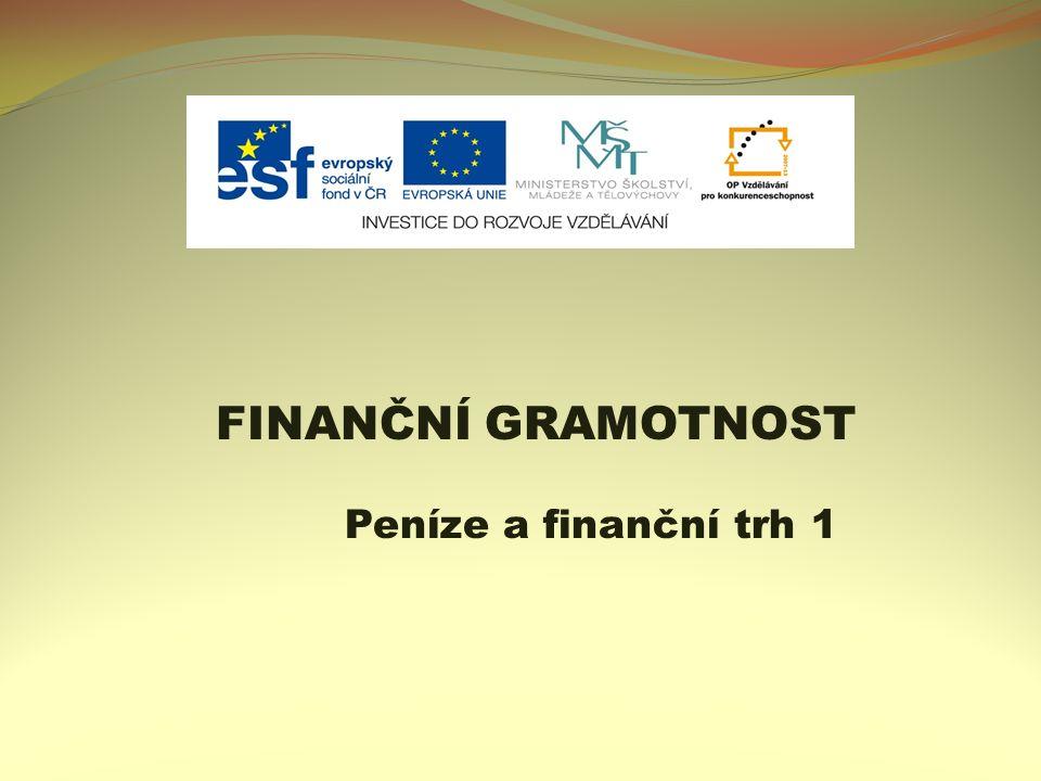 FINANČNÍ GRAMOTNOST Peníze a finanční trh 1