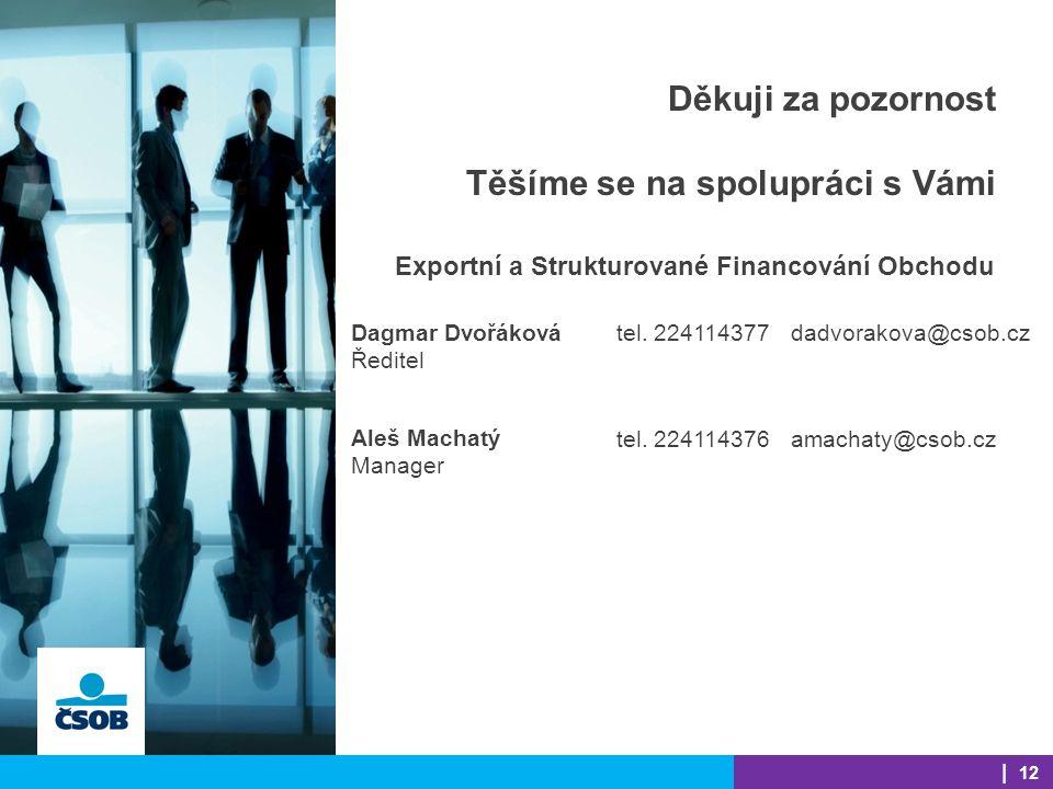 Děkuji za pozornost Těšíme se na spolupráci s Vámi Exportní a Strukturované Financování Obchodu Dagmar Dvořáková Ředitel tel.
