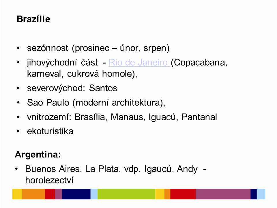 Brazílie sezónnost (prosinec – únor, srpen) jihovýchodní část - Rio de Janeiro (Copacabana, karneval, cukrová homole),Rio de Janeiro severovýchod: Santos Sao Paulo (moderní architektura), vnitrozemí: Brasília, Manaus, Iguacú, Pantanal ekoturistika Argentina: Buenos Aires, La Plata, vdp.