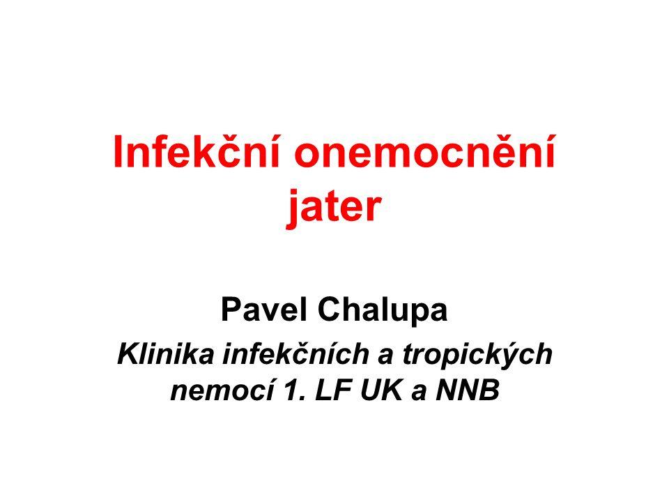 Infekční onemocnění jater Pavel Chalupa Klinika infekčních a tropických nemocí 1. LF UK a NNB