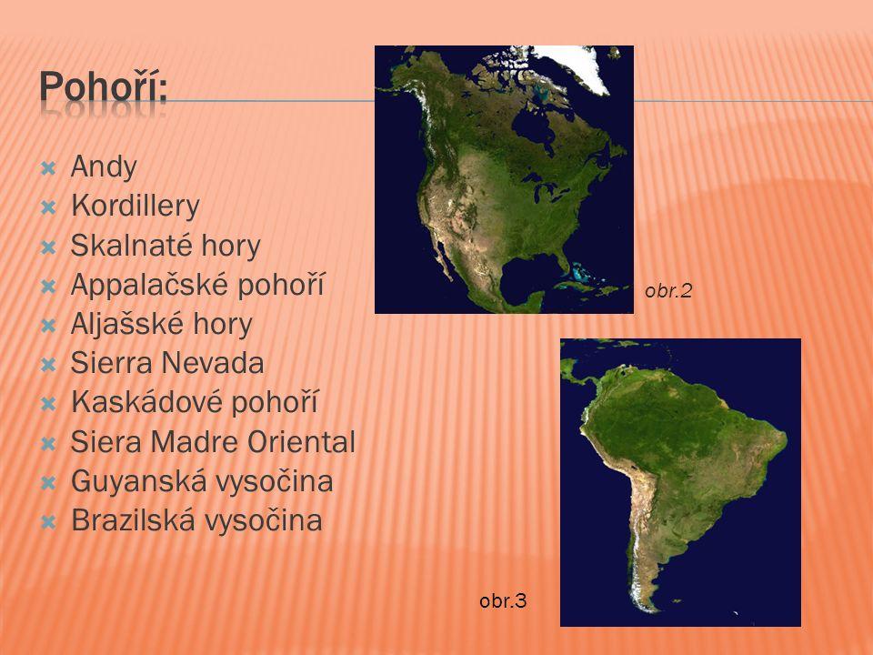  Andy  Kordillery  Skalnaté hory  Appalačské pohoří  Aljašské hory  Sierra Nevada  Kaskádové pohoří  Siera Madre Oriental  Guyanská vysočina  Brazilská vysočina obr.2 obr.3