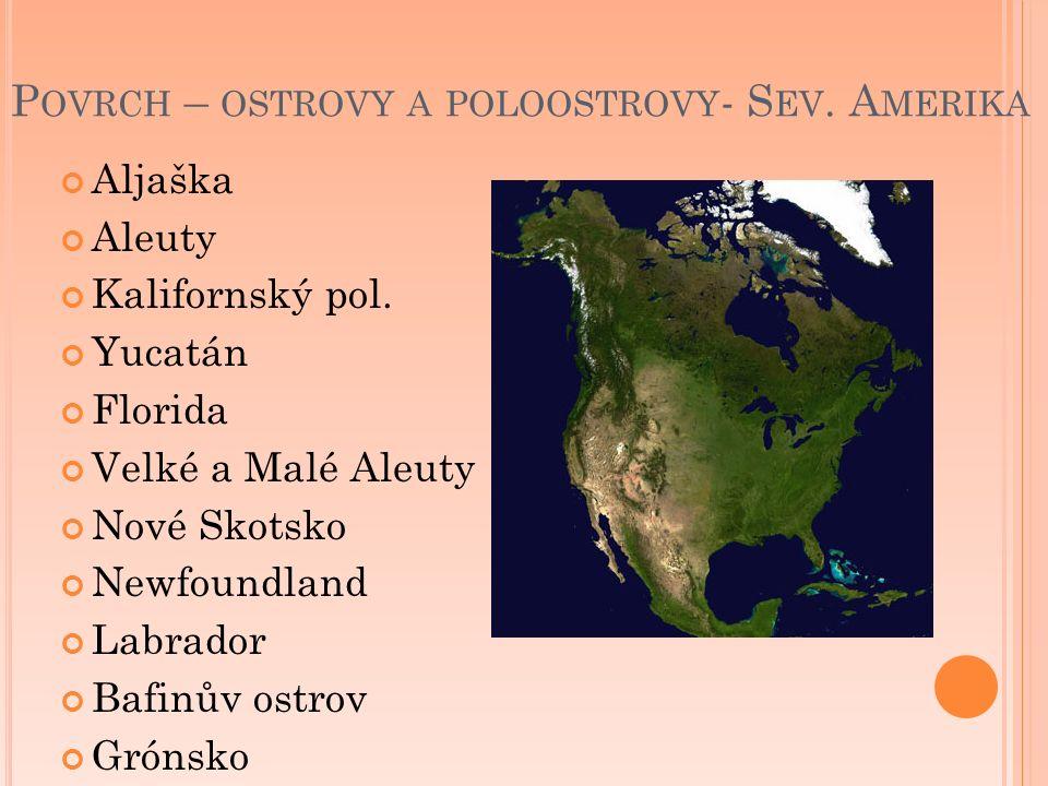 P OVRCH – OSTROVY A POLOOSTROVY - S EV. A MERIKA Aljaška Aleuty Kalifornský pol.