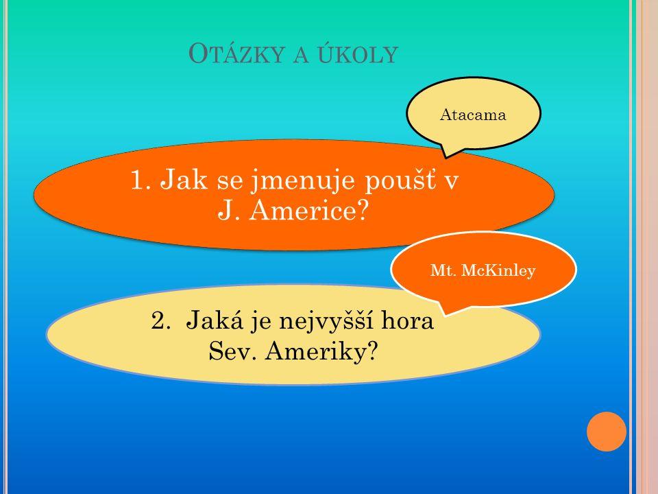 O TÁZKY A ÚKOLY 1. Jak se jmenuje poušť v J. Americe.