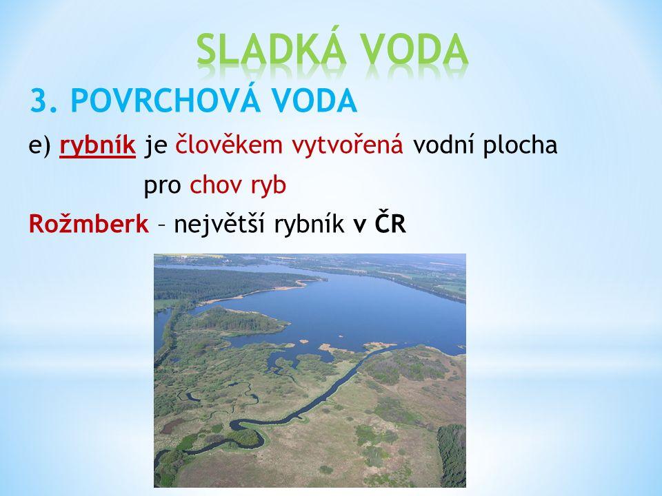 3. POVRCHOVÁ VODA e) rybník je člověkem vytvořená vodní plocha pro chov ryb Rožmberk – největší rybník v ČR