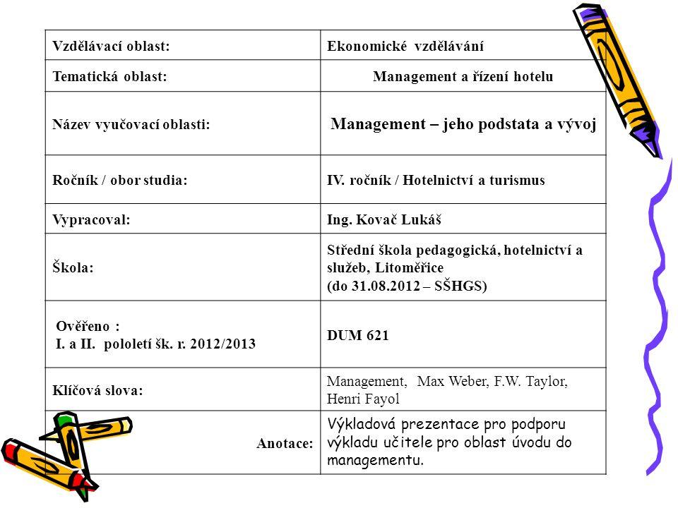 Vzdělávací oblast:Ekonomické vzdělávání Tematická oblast:Management a řízení hotelu Název vyučovací oblasti: Management – jeho podstata a vývoj Ročník