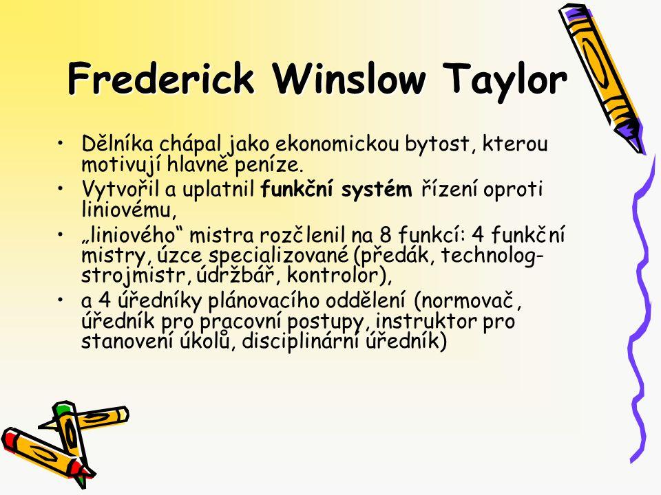 Frederick Winslow Taylor Dělníka chápal jako ekonomickou bytost, kterou motivují hlavně peníze. Vytvořil a uplatnil funkční systém řízení oproti linio