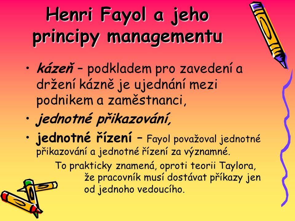 Henri Fayol a jeho principy managementu kázeň – podkladem pro zavedení a držení kázně je ujednání mezi podnikem a zaměstnanci, jednotné přikazování, j