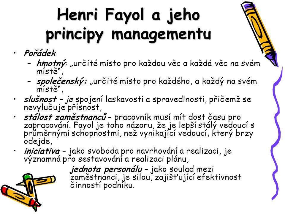"""Henri Fayol a jeho principy managementu Pořádek –h–hmotný: """"určité místo pro každou věc a každá věc na svém místě"""", –s–společenský: """"určité místo pro"""