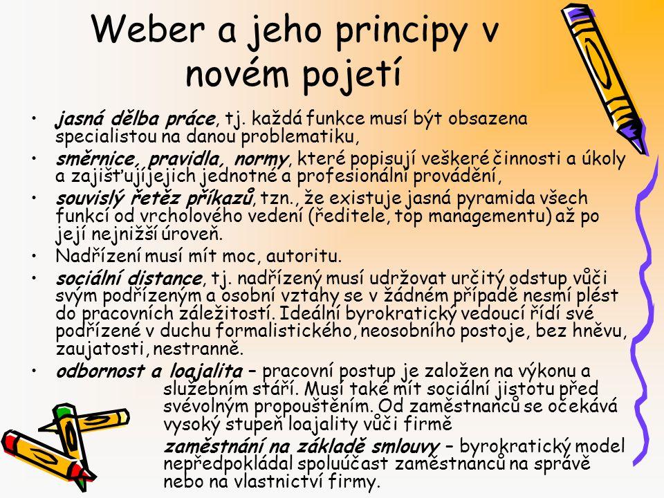Weber a jeho principy v novém pojetí jasná dělba práce, tj. každá funkce musí být obsazena specialistou na danou problematiku, směrnice, pravidla, nor