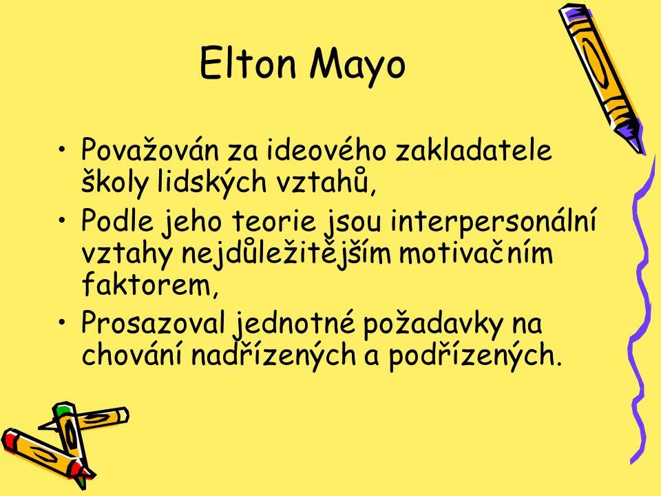 Elton Mayo Považován za ideového zakladatele školy lidských vztahů, Podle jeho teorie jsou interpersonální vztahy nejdůležitějším motivačním faktorem,