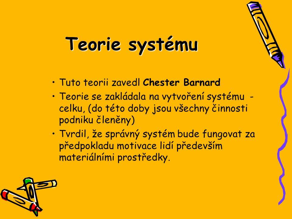 Teorie systému Tuto teorii zavedl Chester Barnard Teorie se zakládala na vytvoření systému - celku, (do této doby jsou všechny činnosti podniku členěn
