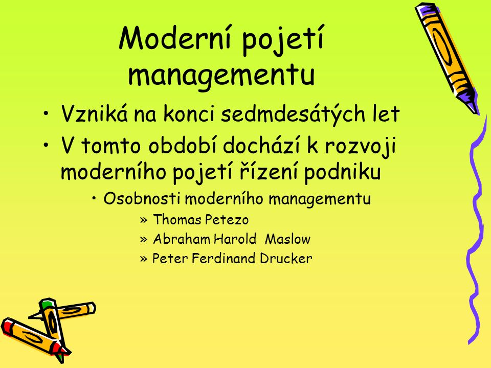 Moderní pojetí managementu Vzniká na konci sedmdesátých let V tomto období dochází k rozvoji moderního pojetí řízení podniku Osobnosti moderního manag