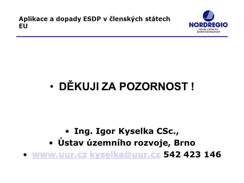 Aplikace a dopady ESDP v členských státech EU DĚKUJI ZA POZORNOST ! Ing. Igor Kyselka CSc., Ústav územního rozvoje, Brno www.uur.cz kyselka@uur.cz 542