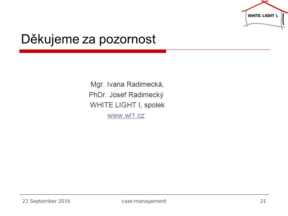 Děkujeme za pozornost 23 September 2016case management21 Mgr.