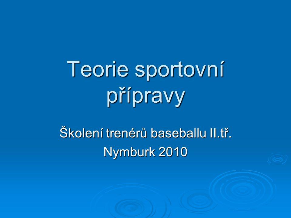 Teorie sportovní přípravy Školení trenérů baseballu II.tř. Nymburk 2010