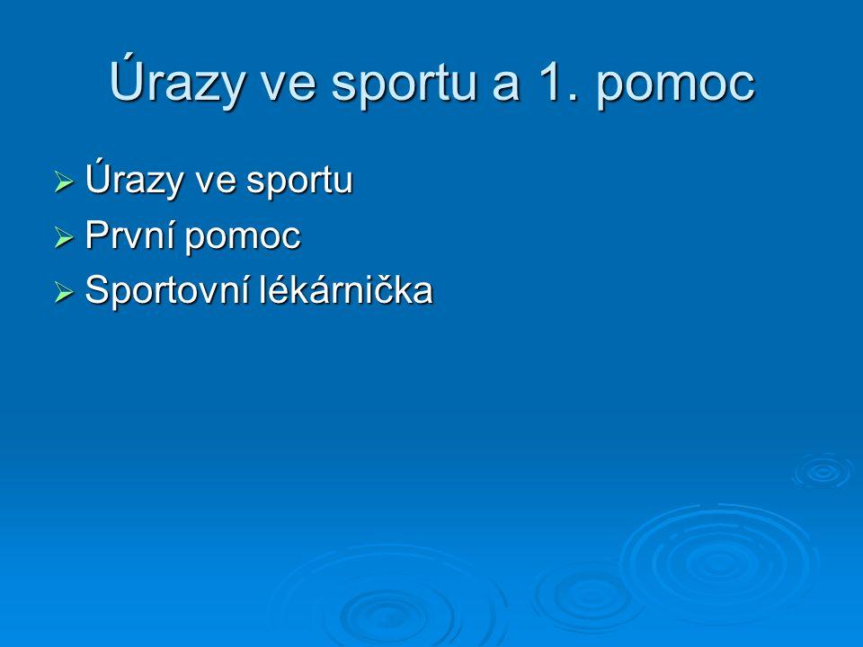 Úrazy ve sportu a 1. pomoc  Úrazy ve sportu  První pomoc  Sportovní lékárnička