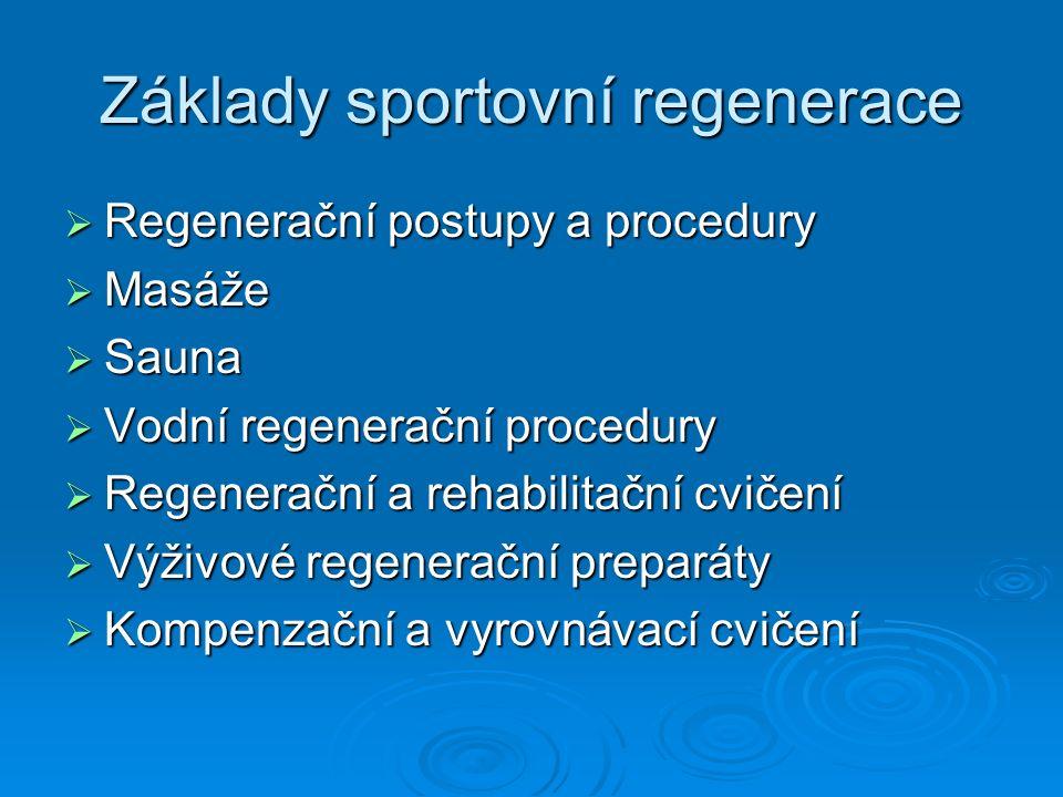 Základy sportovní regenerace  Regenerační postupy a procedury  Masáže  Sauna  Vodní regenerační procedury  Regenerační a rehabilitační cvičení  Výživové regenerační preparáty  Kompenzační a vyrovnávací cvičení