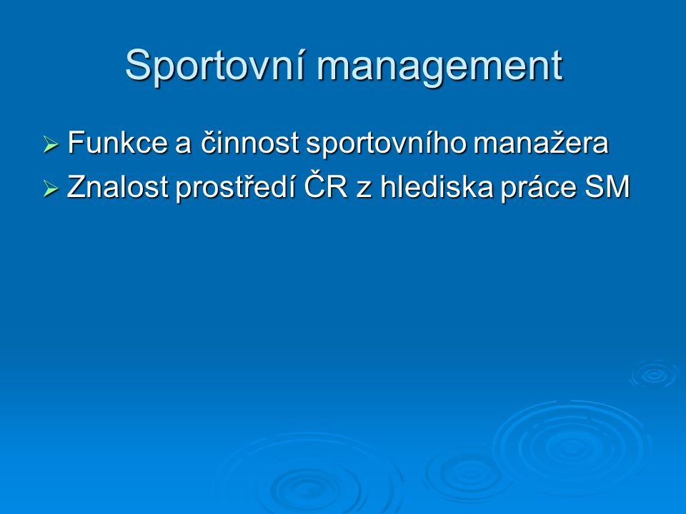 Sportovní management  Funkce a činnost sportovního manažera  Znalost prostředí ČR z hlediska práce SM
