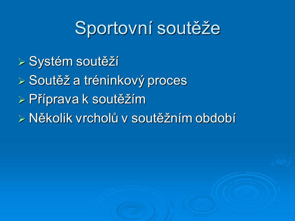 Sportovní soutěže  Systém soutěží  Soutěž a tréninkový proces  Příprava k soutěžím  Několik vrcholů v soutěžním období