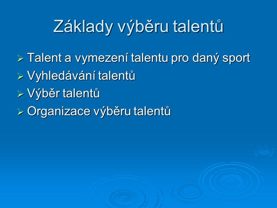 Základy výběru talentů  Talent a vymezení talentu pro daný sport  Vyhledávání talentů  Výběr talentů  Organizace výběru talentů