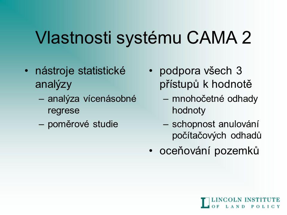 Vlastnosti systému CAMA 2 nástroje statistické analýzy –analýza vícenásobné regrese –poměrové studie podpora všech 3 přístupů k hodnotě –mnohočetné odhady hodnoty –schopnost anulování počítačových odhadů oceňování pozemků