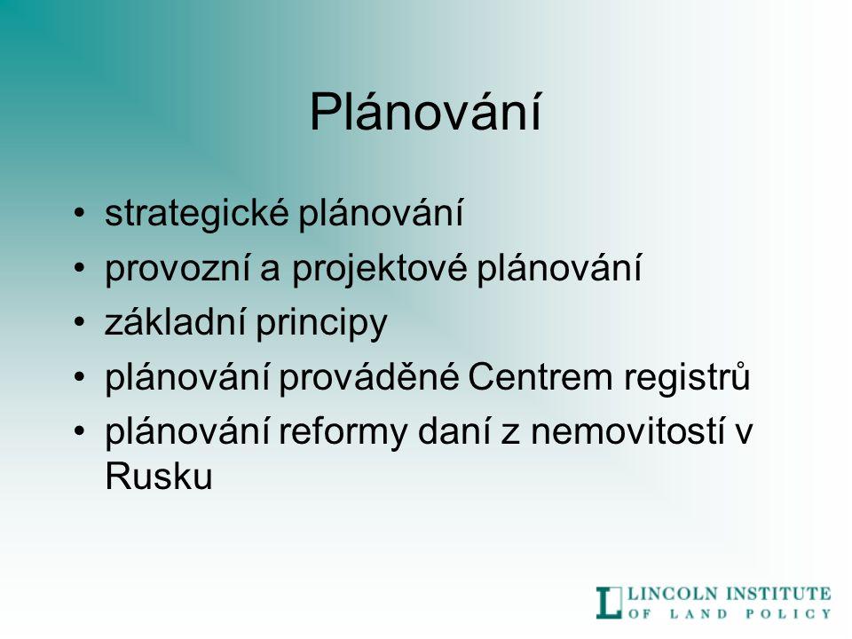 Plánování strategické plánování provozní a projektové plánování základní principy plánování prováděné Centrem registrů plánování reformy daní z nemovitostí v Rusku
