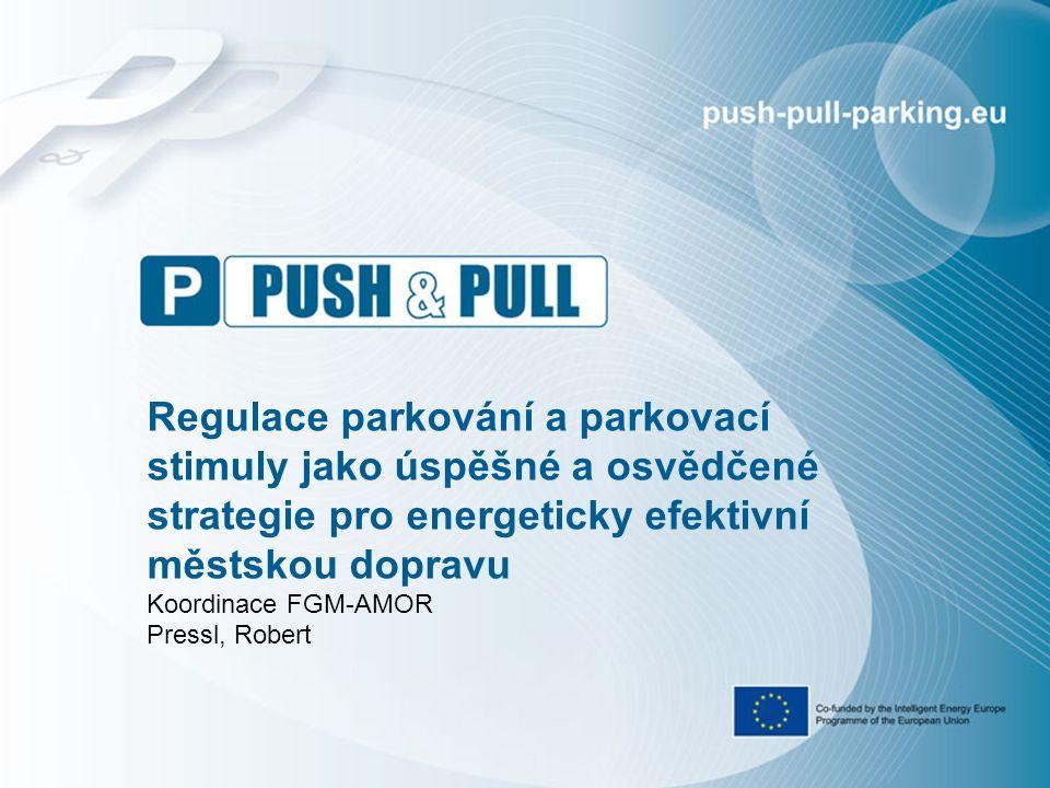 Regulace parkování a parkovací stimuly jako úspěšné a osvědčené strategie pro energeticky efektivní městskou dopravu Koordinace FGM-AMOR Pressl, Robert
