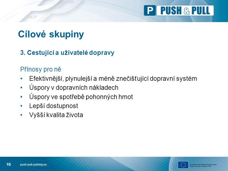 push-pull-parking.eu 10 Cílové skupiny 3. Cestující a uživatelé dopravy Přínosy pro ně Efektivnější, plynulejší a méně znečišťující dopravní systém Ús