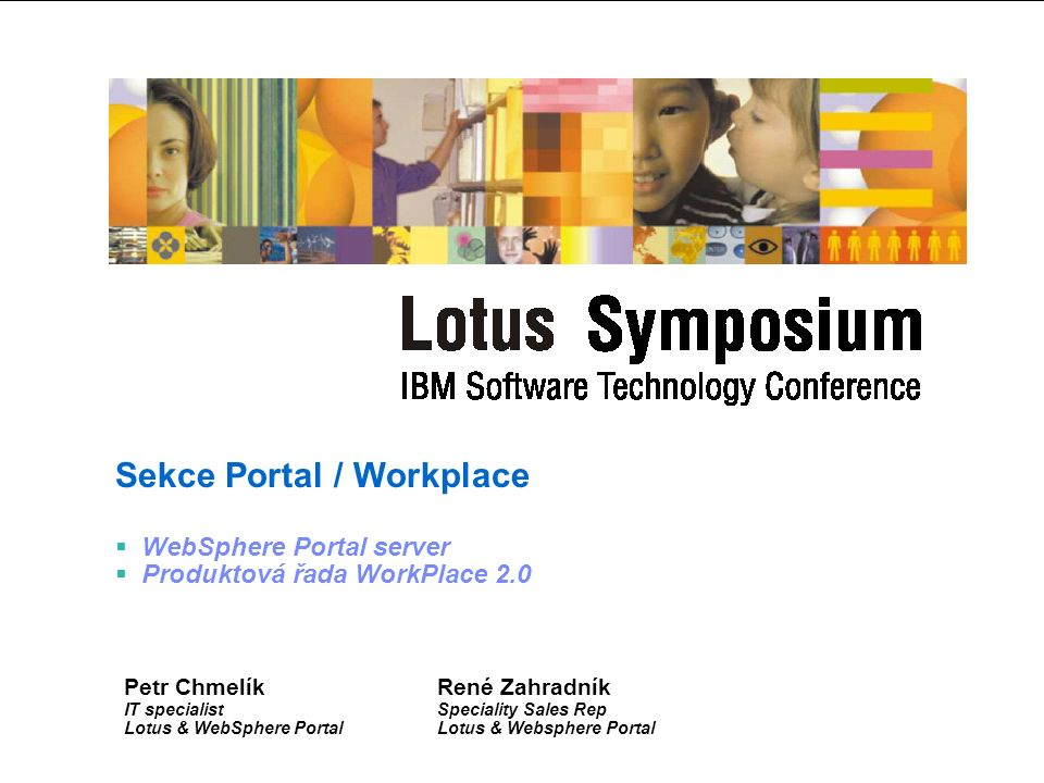 Symposium 2004 IBM SWG - kompletní řešení Vývoj WebSphere DMS DB2/Informix Tivoli Rational Lotus Správa Systému Data Management Transakční Management Týmová spolupráce Softwarový Vývoj Provoz Správa