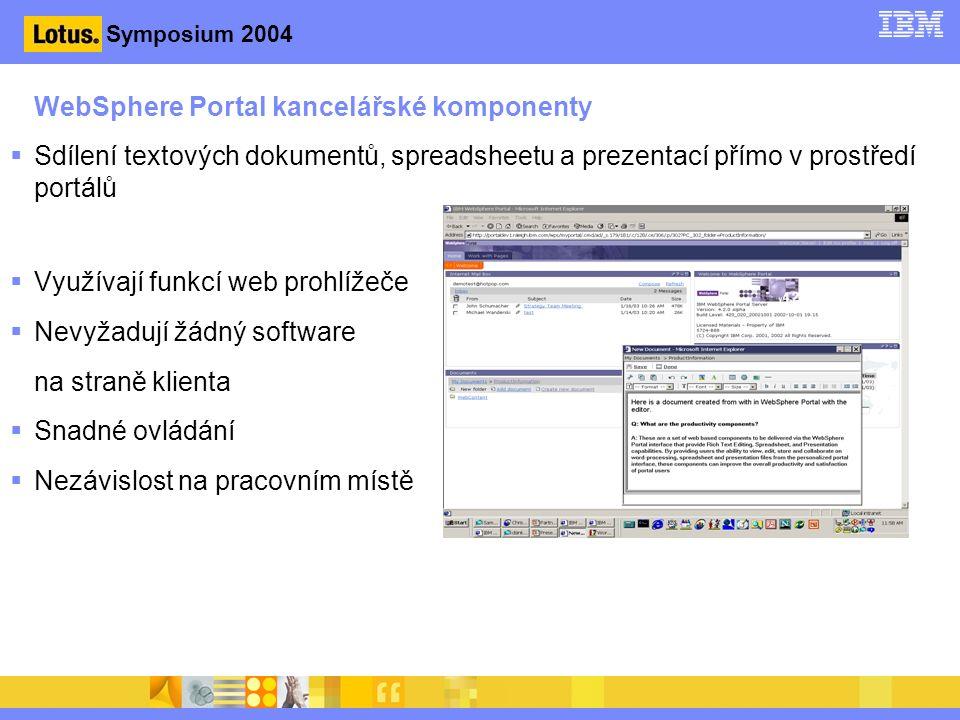 Symposium 2004 WebSphere Portal kancelářské komponenty  Sdílení textových dokumentů, spreadsheetu a prezentací přímo v prostředí portálů  Využívají funkcí web prohlížeče  Nevyžadují žádný software na straně klienta  Snadné ovládání  Nezávislost na pracovním místě