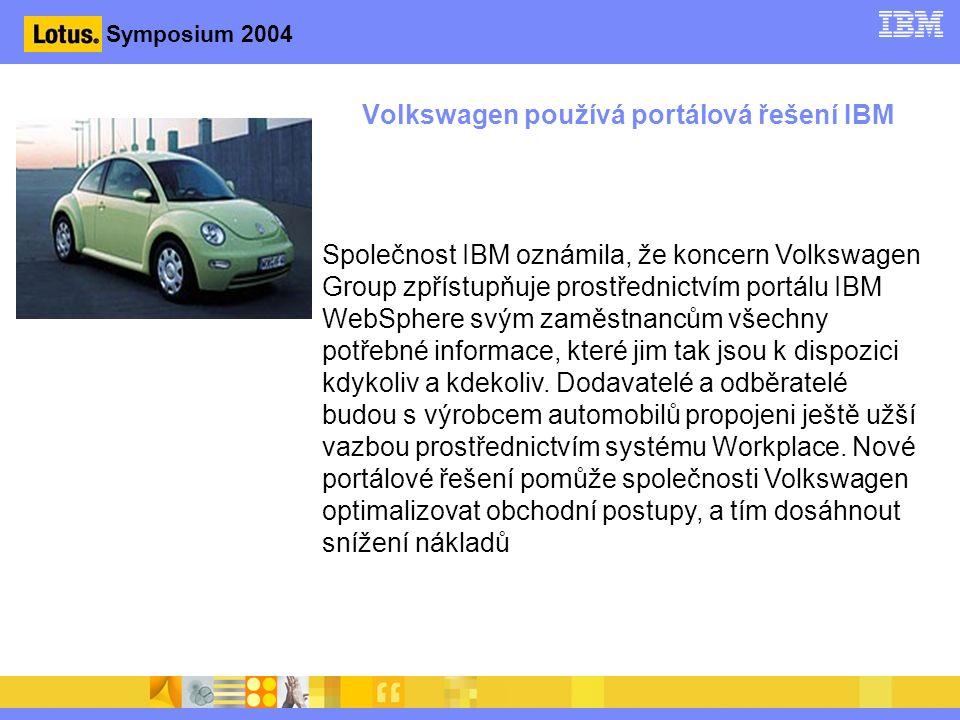 Volkswagen používá portálová řešení IBM Společnost IBM oznámila, že koncern Volkswagen Group zpřístupňuje prostřednictvím portálu IBM WebSphere svým zaměstnancům všechny potřebné informace, které jim tak jsou k dispozici kdykoliv a kdekoliv.