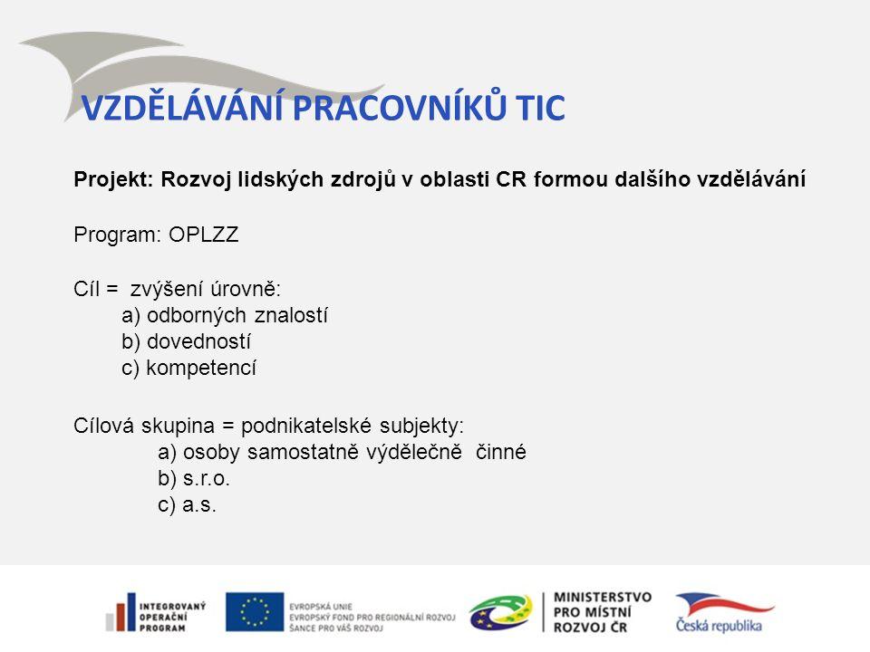 VZDĚLÁVÁNÍ PRACOVNÍKŮ TIC Projekt: Rozvoj lidských zdrojů v oblasti CR formou dalšího vzdělávání Program: OPLZZ Cíl = zvýšení úrovně: a) odborných zna