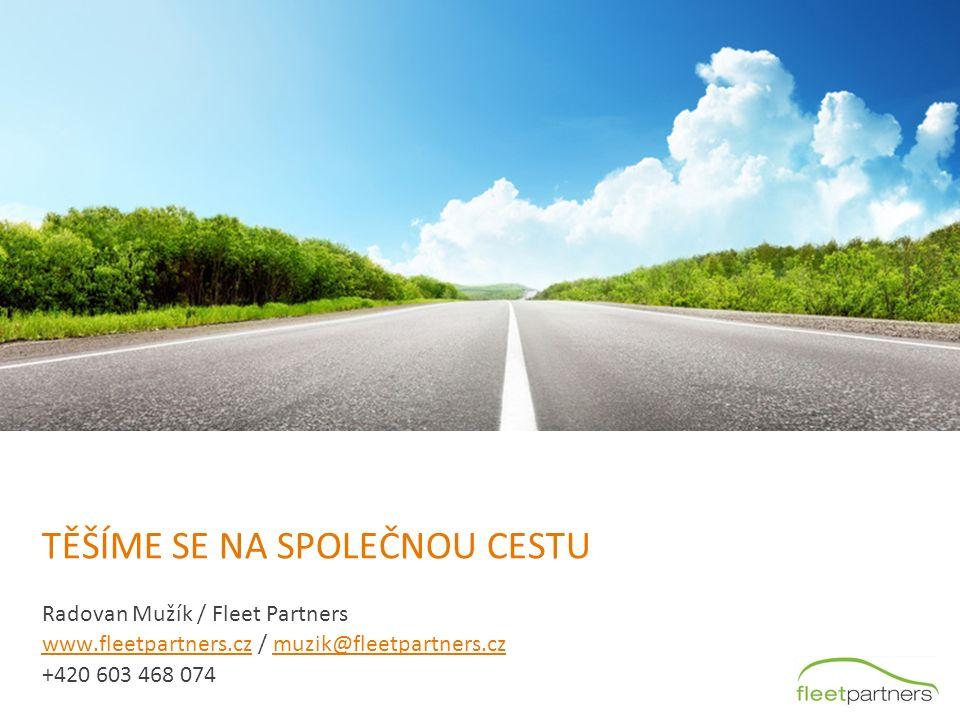 TĚŠÍME SE NA SPOLEČNOU CESTU Radovan Mužík / Fleet Partners www.fleetpartners.czwww.fleetpartners.cz / muzik@fleetpartners.czmuzik@fleetpartners.cz +420 603 468 074