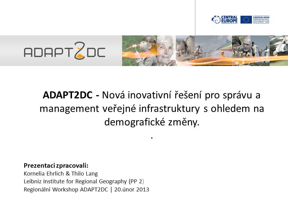 Obecné údaje ADAPT2DC je realizován v rámci programu CENTRAL EUROPE (INTERREG) a spolufinancován z ERDF Rozpočet projektu celkem: 2.675.000 € Spolufinancování z ERDF : 2.167.000 € Trvání projektu: 11/2011 – 10/2014 (36 měsíců)