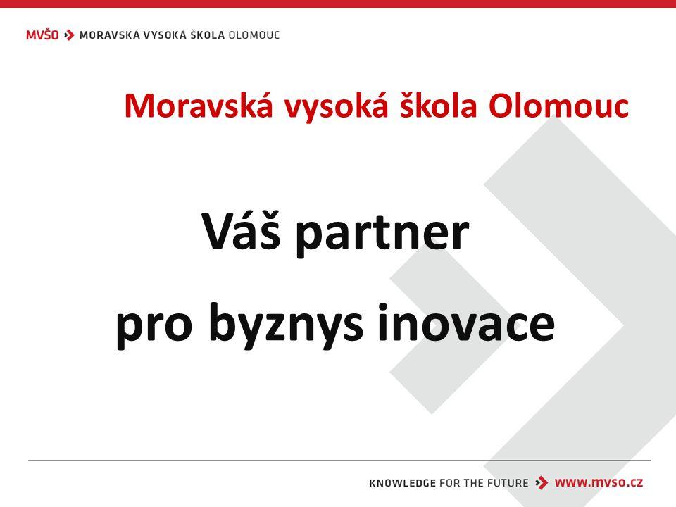 Moravská vysoká škola Olomouc Váš partner pro byznys inovace