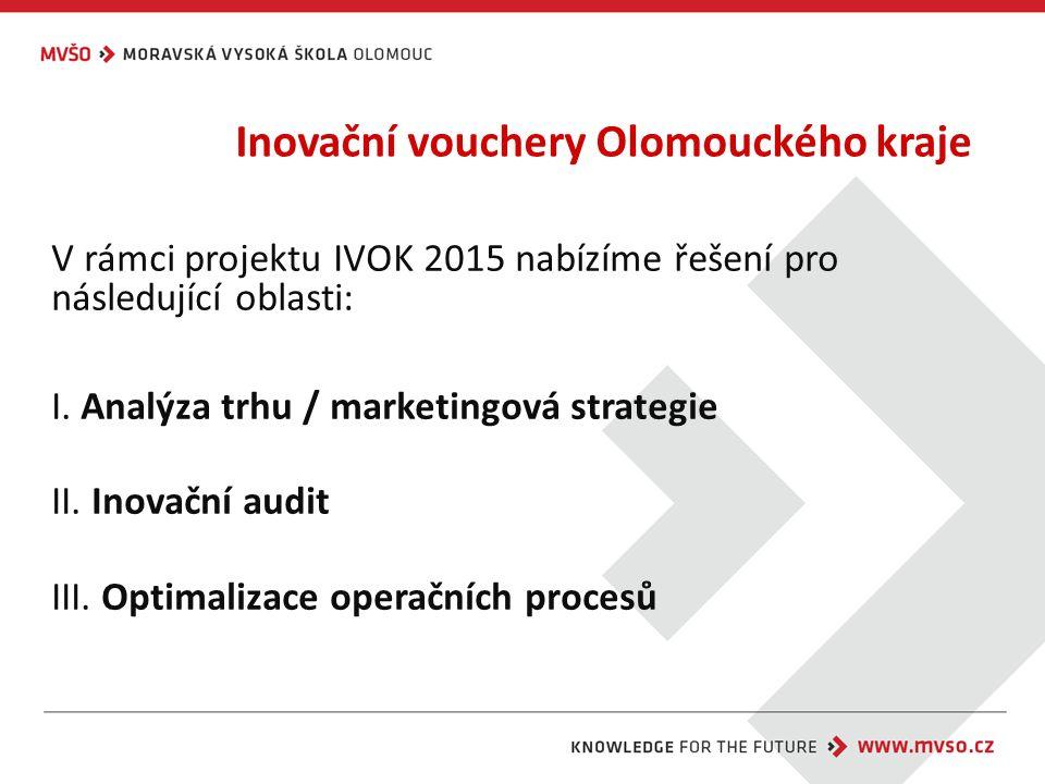 Inovační vouchery Olomouckého kraje V rámci projektu IVOK 2015 nabízíme řešení pro následující oblasti: I.