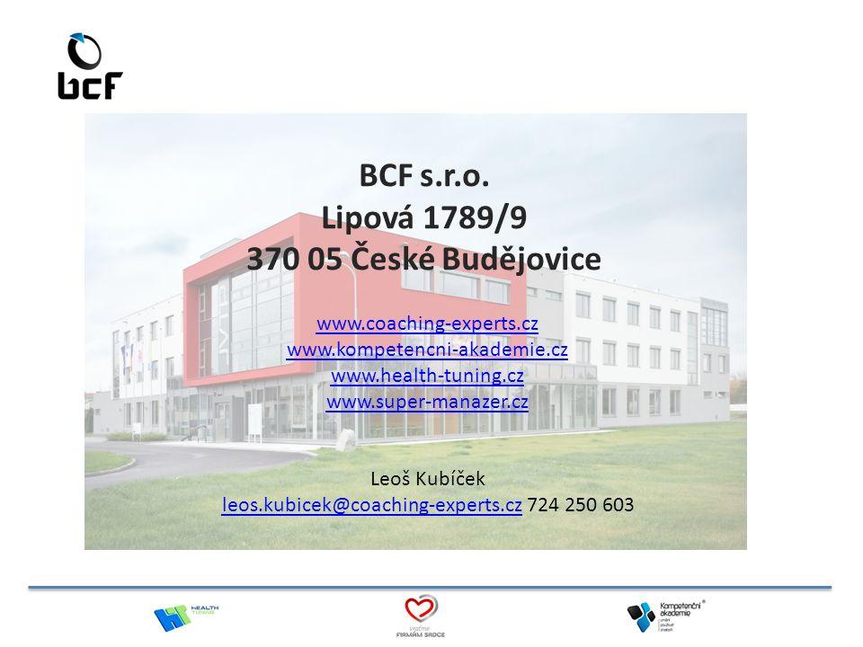 BCF s.r.o. Lipová 1789/9 370 05 České Budějovice www.coaching-experts.cz www.kompetencni-akademie.cz www.health-tuning.cz www.super-manazer.cz Leoš Ku