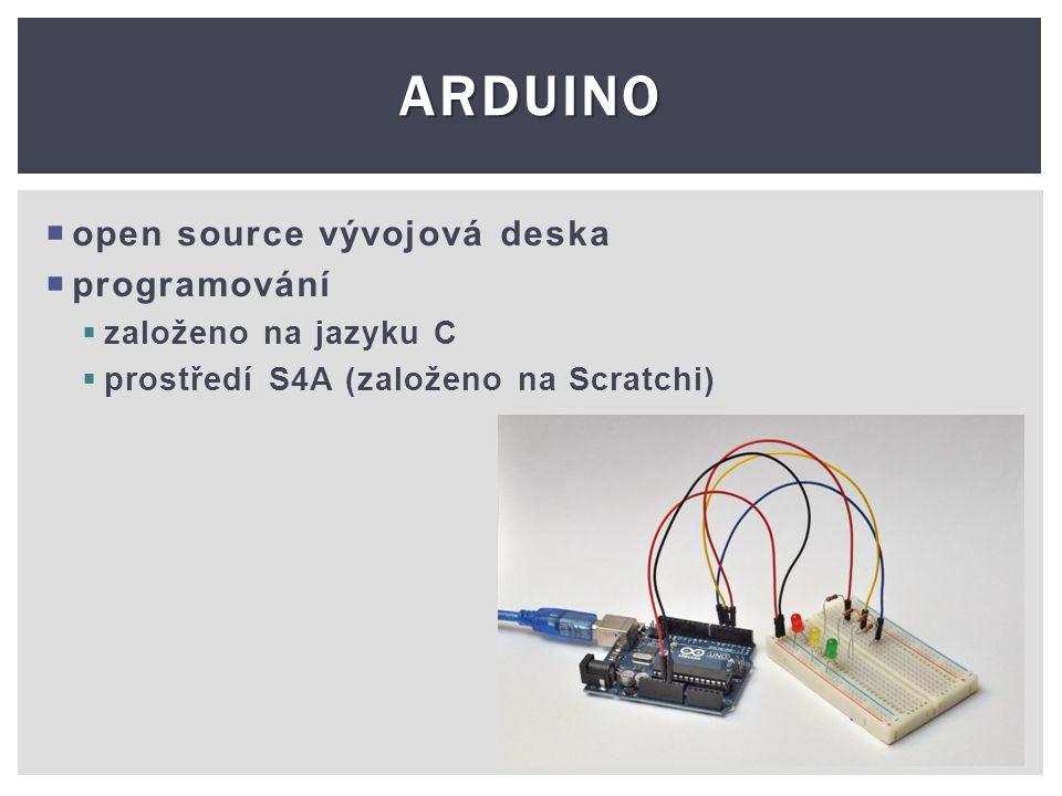 ARDUINO  open source vývojová deska  programování  založeno na jazyku C  prostředí S4A (založeno na Scratchi)