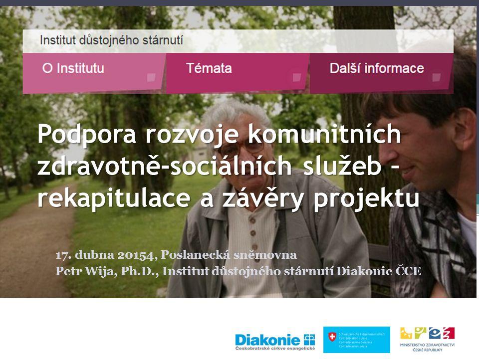 Podpora rozvoje komunitních zdravotně-sociálních služeb – rekapitulace a závěry projektu 17. dubna 20154, Poslanecká sněmovna Petr Wija, Ph.D., Instit