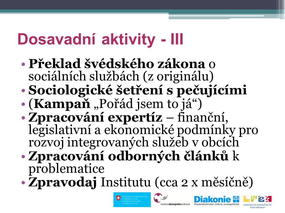 """Dosavadní aktivity - III Překlad švédského zákona o sociálních službách (z originálu) Sociologické šetření s pečujícími (Kampaň """"Pořád jsem to já"""") Zp"""