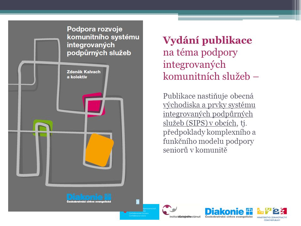 Vydání publikace na téma podpory integrovaných komunitních služeb – Publikace nastiňuje obecná východiska a prvky systému integrovaných podpůrných služeb (SIPS) v obcích, tj.