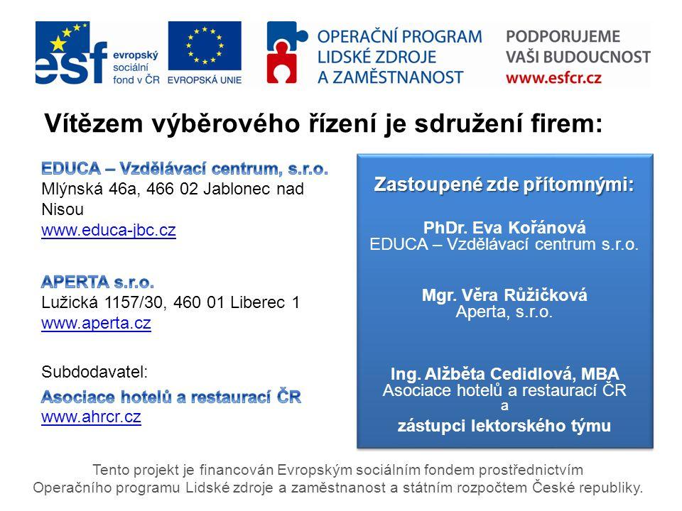 Vítězem výběrového řízení je sdružení firem: Tento projekt je financován Evropským sociálním fondem prostřednictvím Operačního programu Lidské zdroje a zaměstnanost a státním rozpočtem České republiky.
